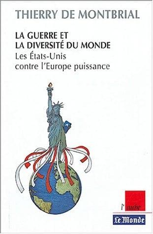La guerre et la diversité du monde - Les Etats-Unis contre l'Europe puissance